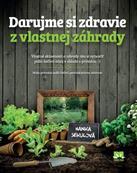 Darujme si zdravie z vlastnej záhrady